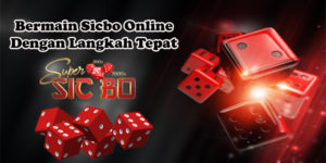 Bermain Sicbo Online Dengan Langkah Tepat