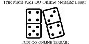 Trik Main Judi QQ Online Menang Besar