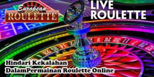 Hindari Kekalahan Dalam Permainan Roulette Online