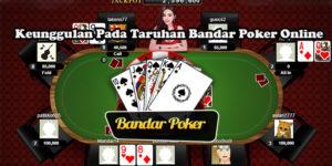 Keunggulan Pada Taruhan Bandar Poker Online