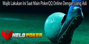 Wajib Lakukan Ini Saat Main PokerQQ Online Dengan Uang Asli